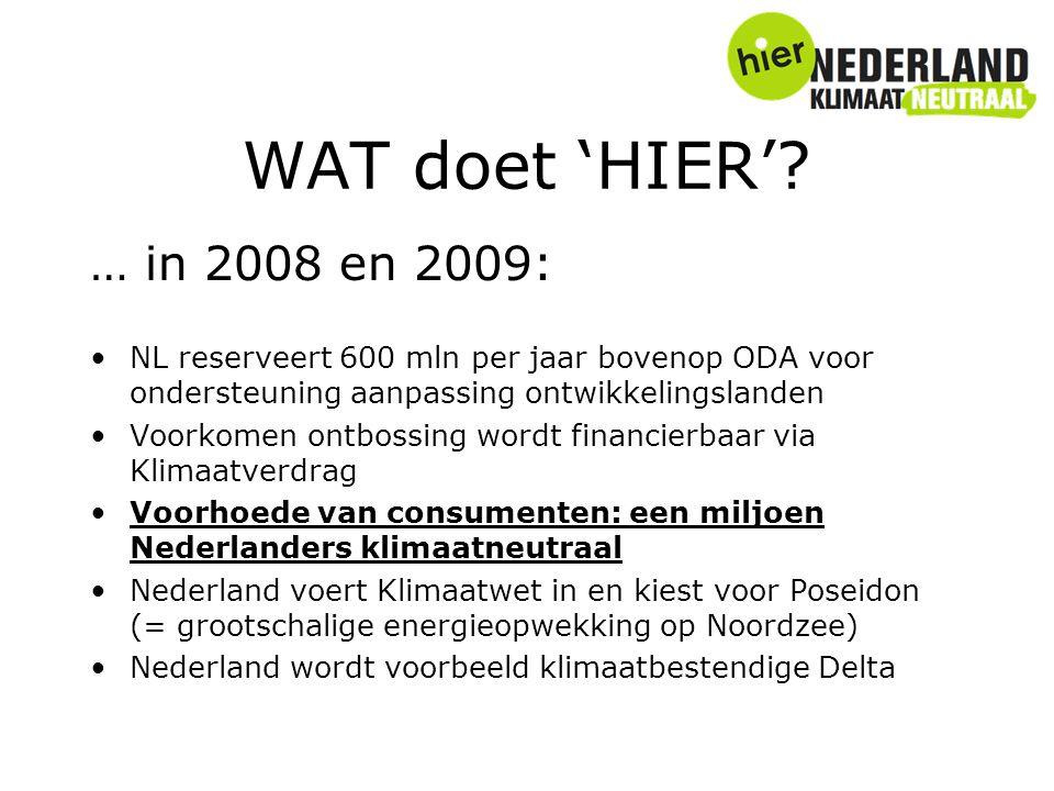 … in 2008 en 2009: NL reserveert 600 mln per jaar bovenop ODA voor ondersteuning aanpassing ontwikkelingslanden Voorkomen ontbossing wordt financierba