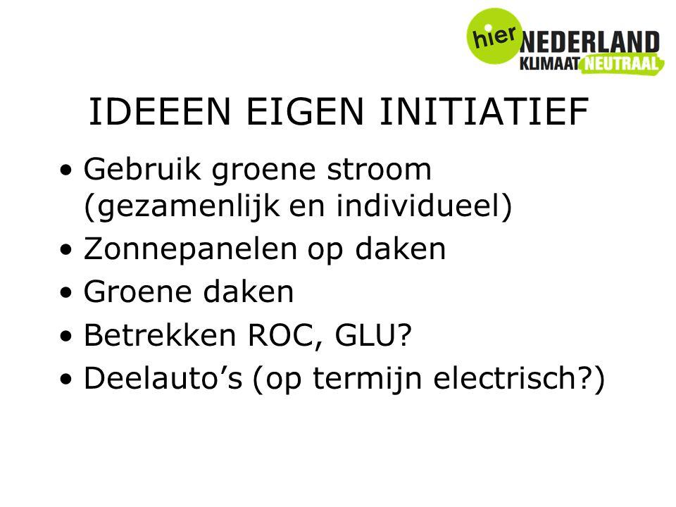 IDEEEN EIGEN INITIATIEF Gebruik groene stroom (gezamenlijk en individueel) Zonnepanelen op daken Groene daken Betrekken ROC, GLU? Deelauto's (op termi
