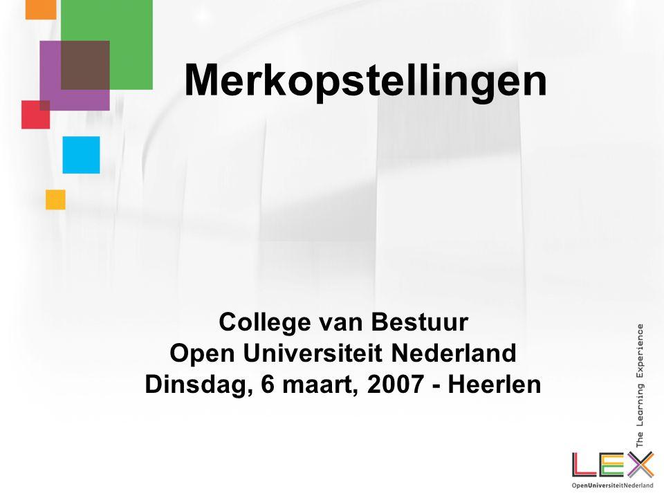 Merkopstellingen College van Bestuur Open Universiteit Nederland Dinsdag, 6 maart, 2007 - Heerlen