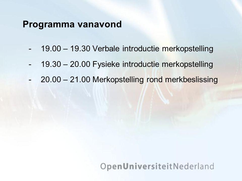 Programma vanavond 19.00 – 19.30 Verbale introductie merkopstelling 19.30 – 20.00 Fysieke introductie merkopstelling 20.00 – 21.00 Merkopstelling rond merkbeslissing