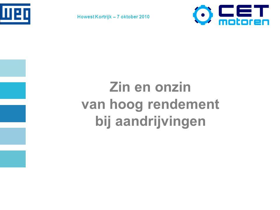 Howest Kortrijk – 7 oktober 2010 Zin en onzin van hoog rendement bij aandrijvingen