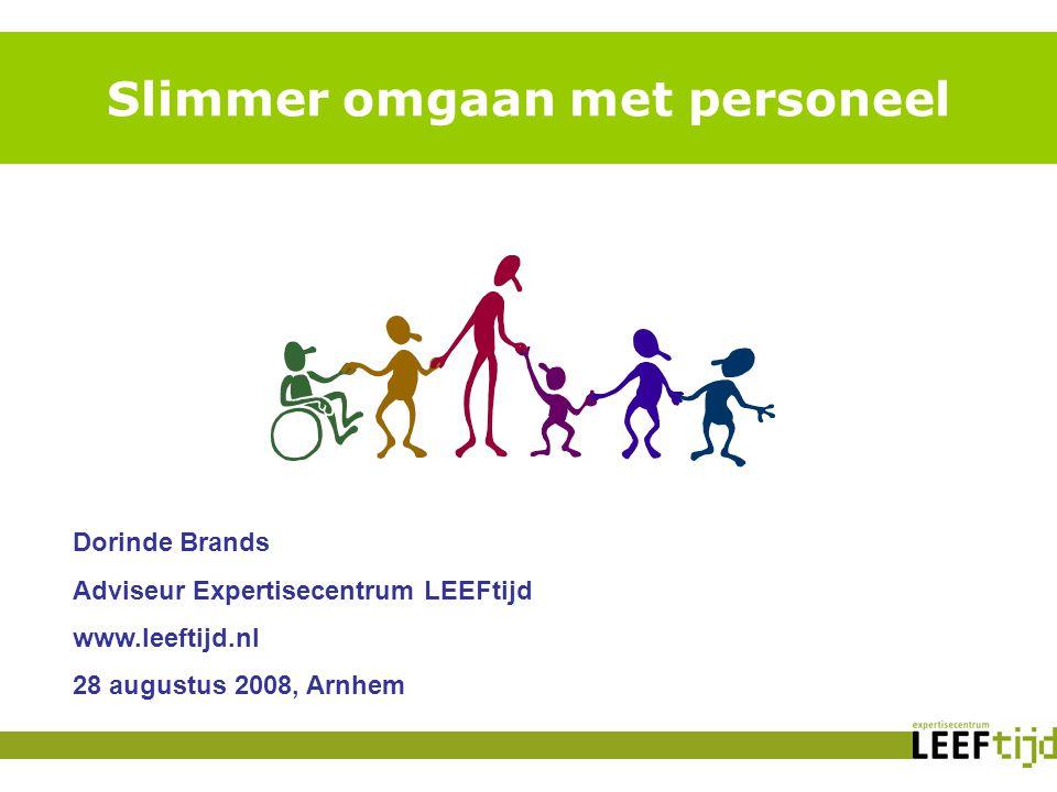 Slimmer omgaan met personeel Dorinde Brands Adviseur Expertisecentrum LEEFtijd www.leeftijd.nl 28 augustus 2008, Arnhem