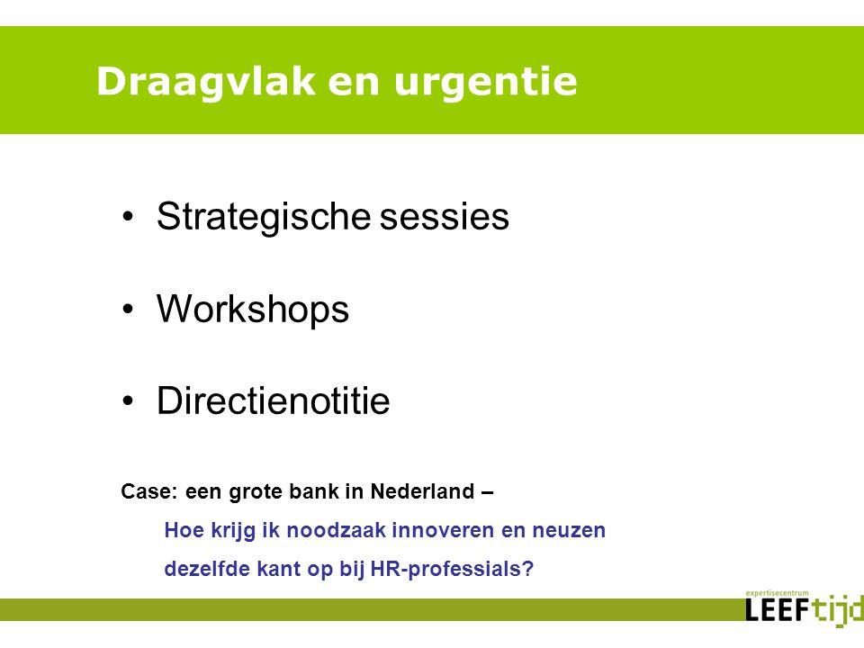 Draagvlak en urgentie Strategische sessies Workshops Directienotitie Case: een grote bank in Nederland – Hoe krijg ik noodzaak innoveren en neuzen dezelfde kant op bij HR-professials