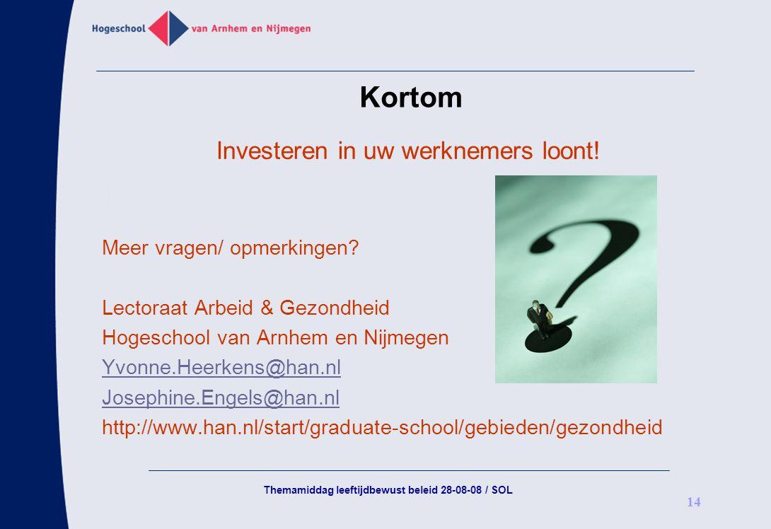 Themamiddag leeftijdbewust beleid 28-08-08 / SOL 14 Kortom Investeren in uw werknemers loont! Meer vragen/ opmerkingen? Lectoraat Arbeid & Gezondheid