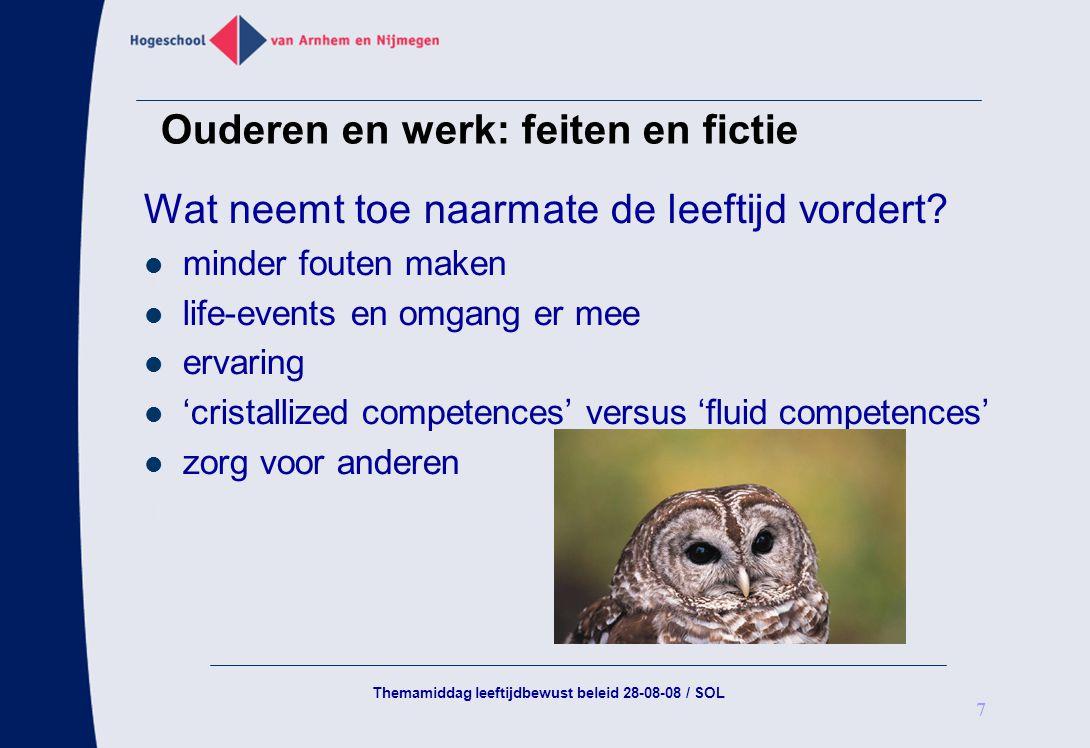 Themamiddag leeftijdbewust beleid 28-08-08 / SOL 7 Ouderen en werk: feiten en fictie Wat neemt toe naarmate de leeftijd vordert? minder fouten maken l