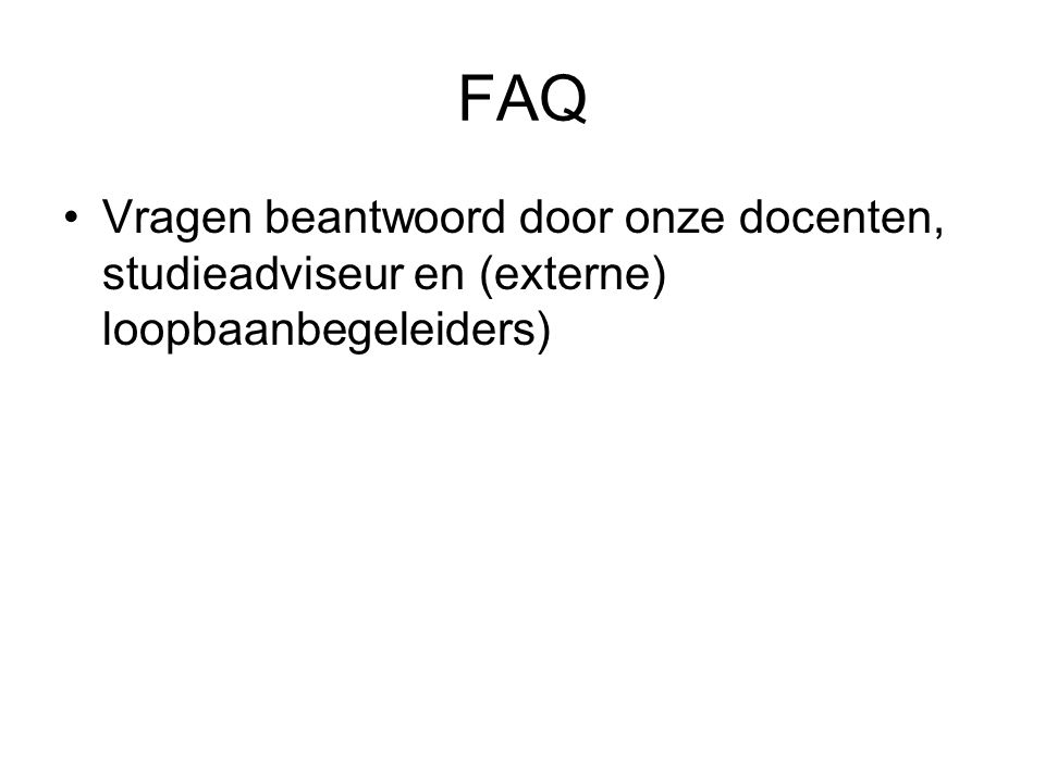 FAQ Vragen beantwoord door onze docenten, studieadviseur en (externe) loopbaanbegeleiders)