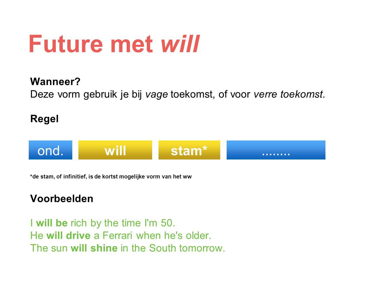 Future met will Wanneer? Deze vorm gebruik je bij vage toekomst, of voor verre toekomst. Regel *de stam, of infinitief, is de kortst mogelijke vorm va