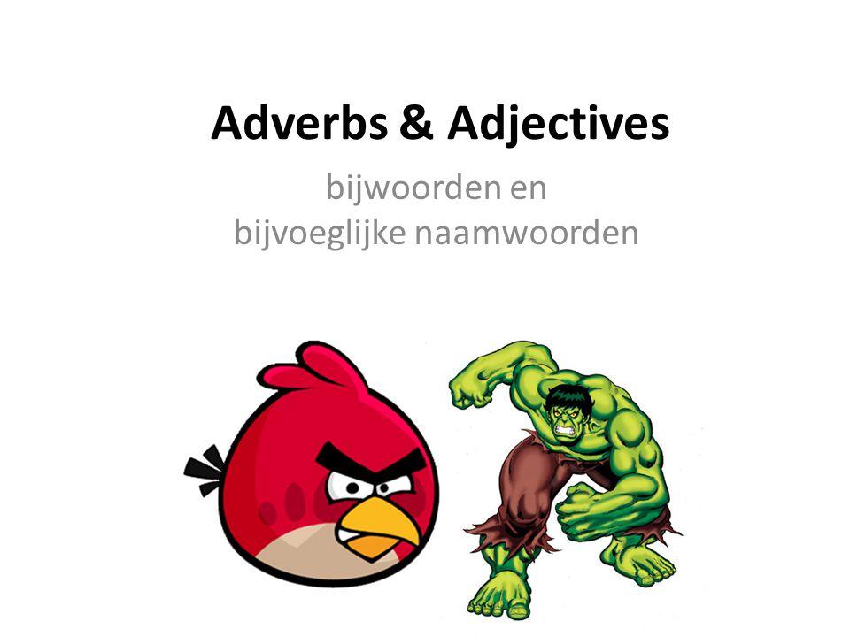 Adverbs & Adjectives bijwoorden en bijvoeglijke naamwoorden
