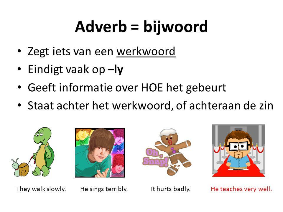 Adverb = bijwoord Zegt iets van een werkwoord Eindigt vaak op –ly Geeft informatie over HOE het gebeurt Staat achter het werkwoord, of achteraan de zi
