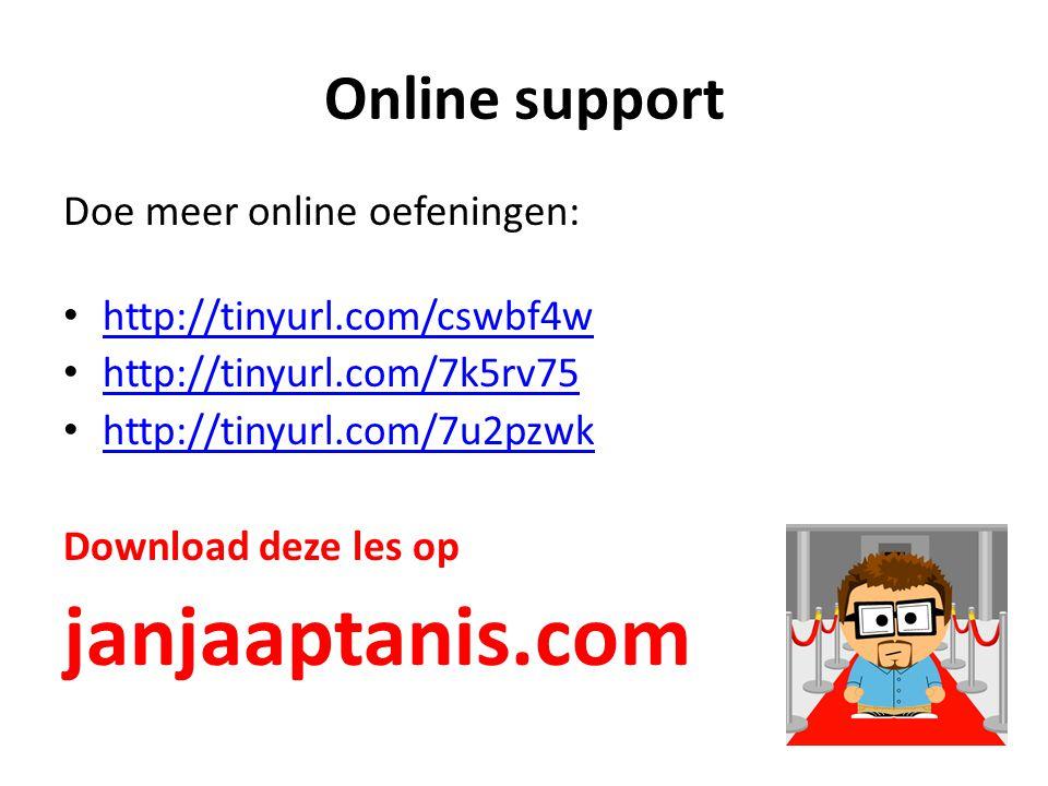 Online support Doe meer online oefeningen: http://tinyurl.com/cswbf4w http://tinyurl.com/7k5rv75 http://tinyurl.com/7u2pzwk Download deze les op janja