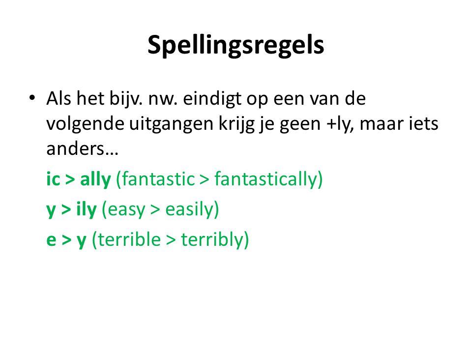Spellingsregels Als het bijv. nw. eindigt op een van de volgende uitgangen krijg je geen +ly, maar iets anders… ic > ally (fantastic > fantastically)