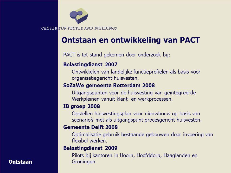 Ontstaan en ontwikkeling van PACT PACT is tot stand gekomen door onderzoek bij: Belastingdienst 2007 Ontwikkelen van landelijke functieprofielen als basis voor organisatiegericht huisvesten.