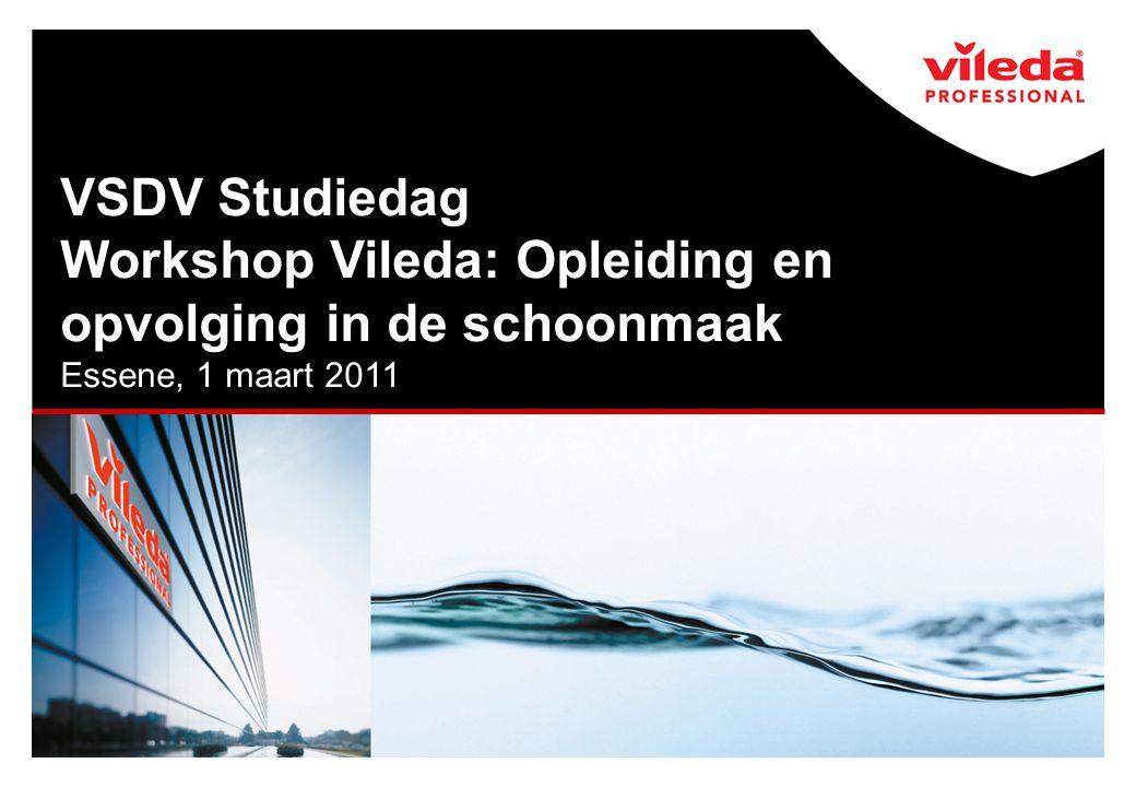 VSDV Studiedag Workshop Vileda: Opleiding en opvolging in de schoonmaak Essene, 1 maart 2011