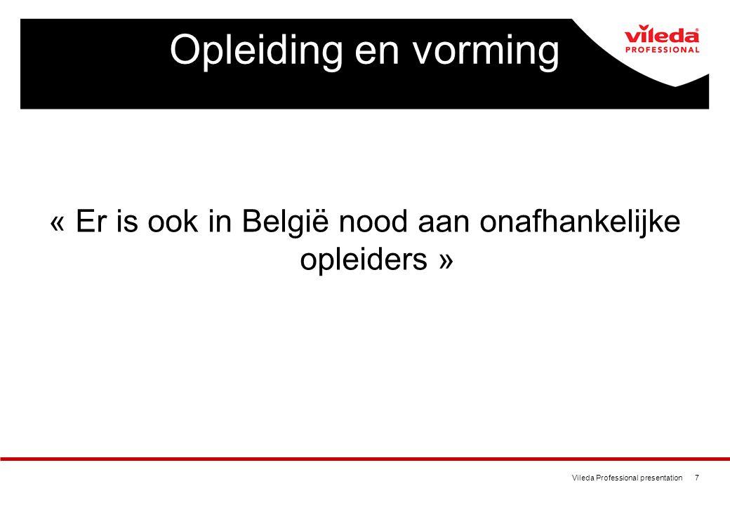 Vileda Professional presentation 7 Opleiding en vorming « Er is ook in België nood aan onafhankelijke opleiders »