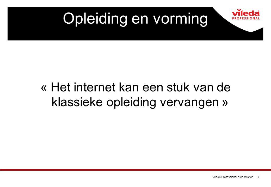 Vileda Professional presentation 8 Opleiding en vorming « Het internet kan een stuk van de klassieke opleiding vervangen »