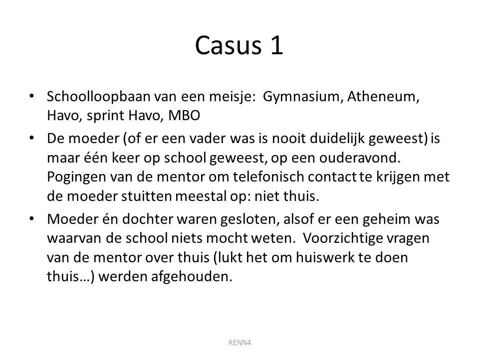 Casus 1 Schoolloopbaan van een meisje: Gymnasium, Atheneum, Havo, sprint Havo, MBO De moeder (of er een vader was is nooit duidelijk geweest) is maar