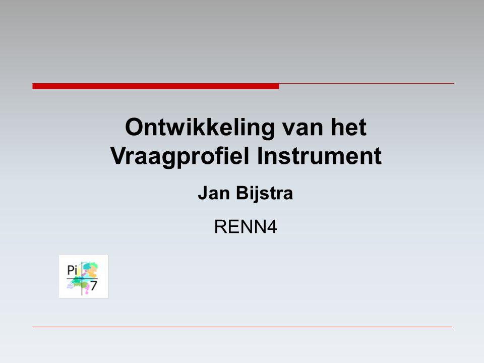 Ontwikkeling van het Vraagprofiel Instrument Jan Bijstra RENN4