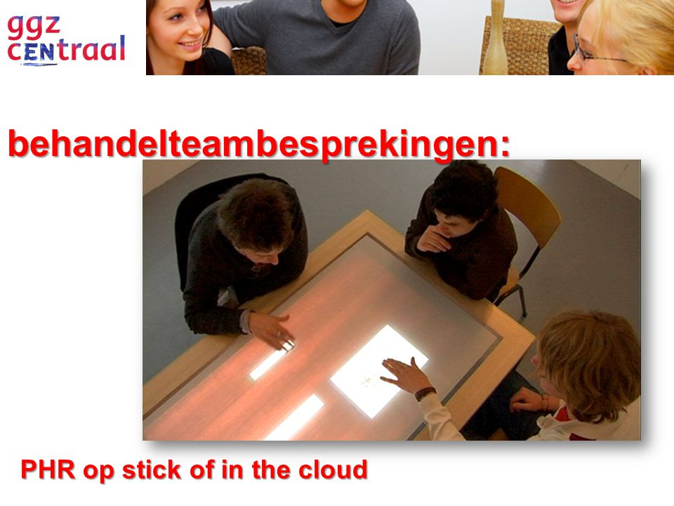 behandelteambesprekingen: PHR op stick of in the cloud