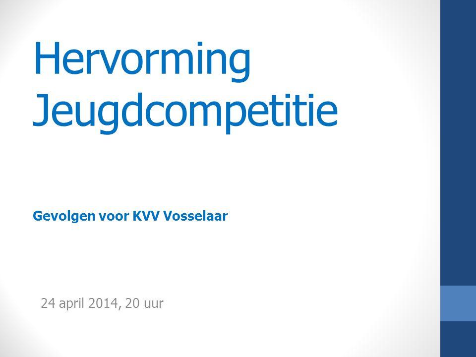 Hervorming Jeugdcompetitie Gevolgen voor KVV Vosselaar 24 april 2014, 20 uur