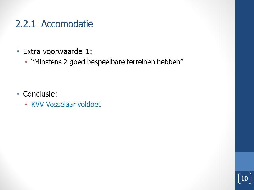 """Extra voorwaarde 1: """"Minstens 2 goed bespeelbare terreinen hebben"""" Conclusie: KVV Vosselaar voldoet 10"""