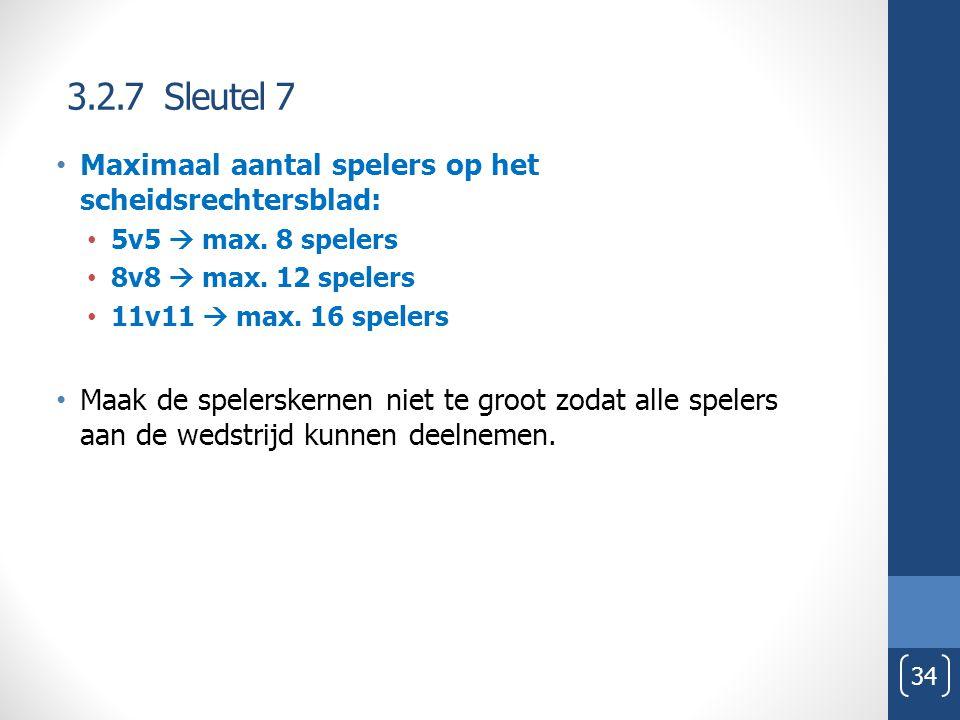 3.2.7 Sleutel 7 34 Maximaal aantal spelers op het scheidsrechtersblad: 5v5  max. 8 spelers 8v8  max. 12 spelers 11v11  max. 16 spelers Maak de spel