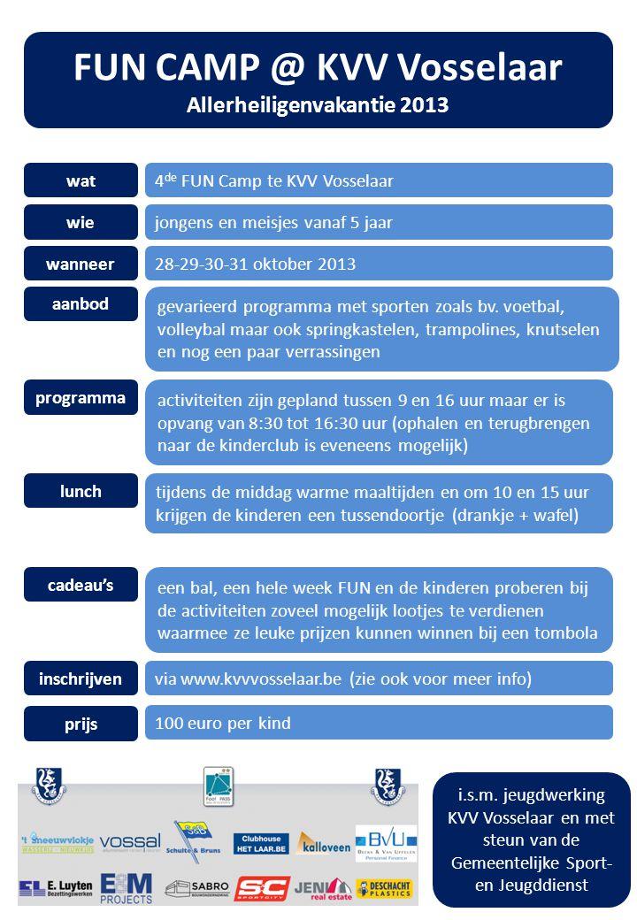 FUN CAMP @ KVV Vosselaar Allerheiligenvakantie 2013 wat4 de FUN Camp te KVV Vosselaar wiejongens en meisjes vanaf 5 jaar wanneer28-29-30-31 oktober 2013 aanbod gevarieerd programma met sporten zoals bv.