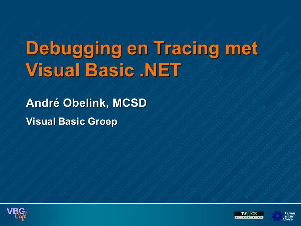 Debugging en Tracing met Visual Basic.NET André Obelink, MCSD Visual Basic Groep