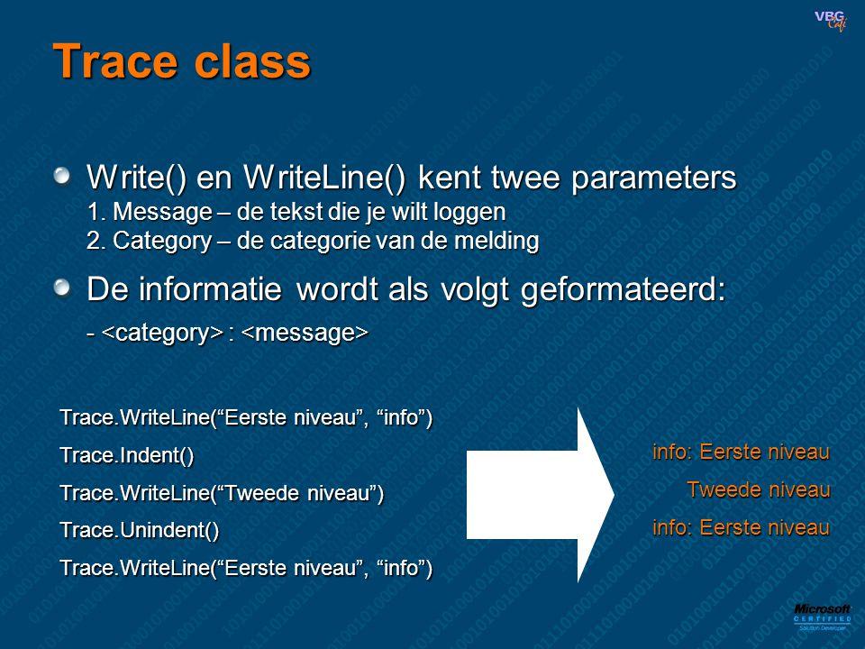 Trace class Write() en WriteLine() kent twee parameters 1. Message – de tekst die je wilt loggen 2. Category – de categorie van de melding De informat