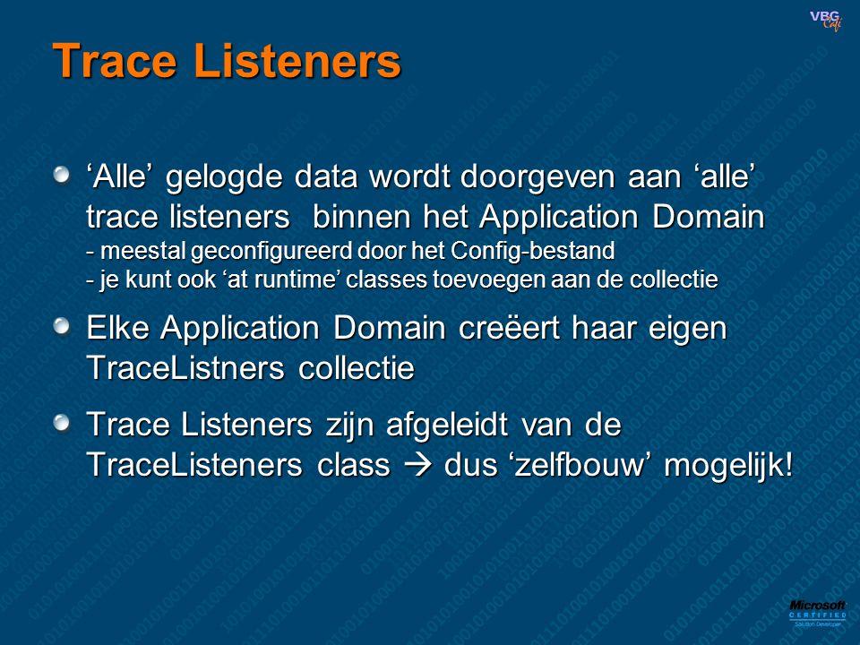 Trace Listeners 'Alle' gelogde data wordt doorgeven aan 'alle' trace listeners binnen het Application Domain - meestal geconfigureerd door het Config-