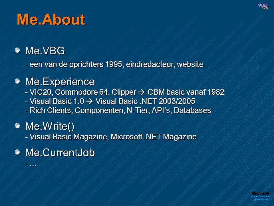Me.About Me.VBG - een van de oprichters 1995, eindredacteur, website Me.Experience - VIC20, Commodore 64, Clipper  CBM basic vanaf 1982 - Visual Basic 1.0  Visual Basic.NET 2003/2005 - Rich Clients, Componenten, N-Tier, API's, Databases Me.Write() - Visual Basic Magazine, Microsoft.NET Magazine Me.CurrentJob -...