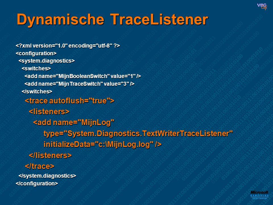Dynamische TraceListener <add name= MijnLog <add name= MijnLog type= System.Diagnostics.TextWriterTraceListener type= System.Diagnostics.TextWriterTraceListener initializeData= c:\MijnLog.log /> initializeData= c:\MijnLog.log />