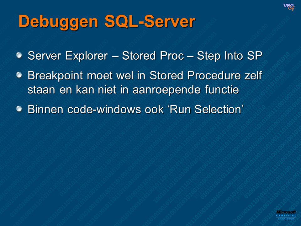 Debuggen SQL-Server Server Explorer – Stored Proc – Step Into SP Breakpoint moet wel in Stored Procedure zelf staan en kan niet in aanroepende functie Binnen code-windows ook 'Run Selection'