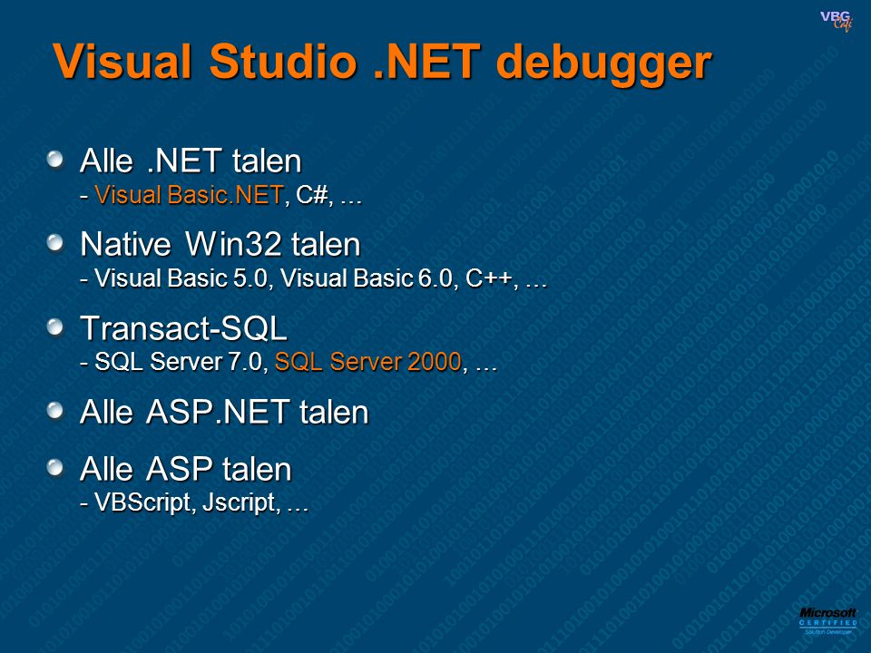 Visual Studio.NET debugger Alle.NET talen - Visual Basic.NET, C#, … Native Win32 talen - Visual Basic 5.0, Visual Basic 6.0, C++, … Transact-SQL - SQL