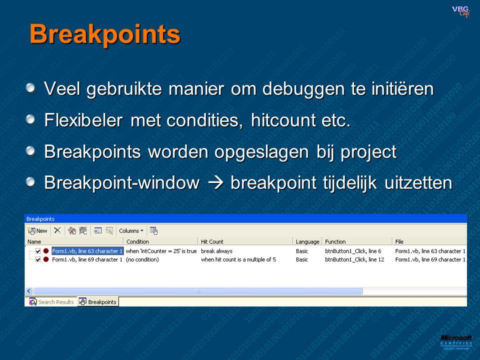 Breakpoints Veel gebruikte manier om debuggen te initiëren Flexibeler met condities, hitcount etc. Breakpoints worden opgeslagen bij project Breakpoin