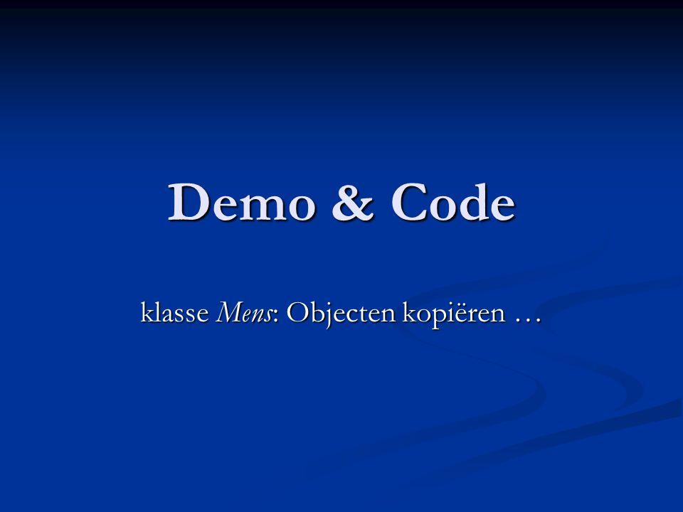Demo & Code klasse Mens: Objecten kopiëren …