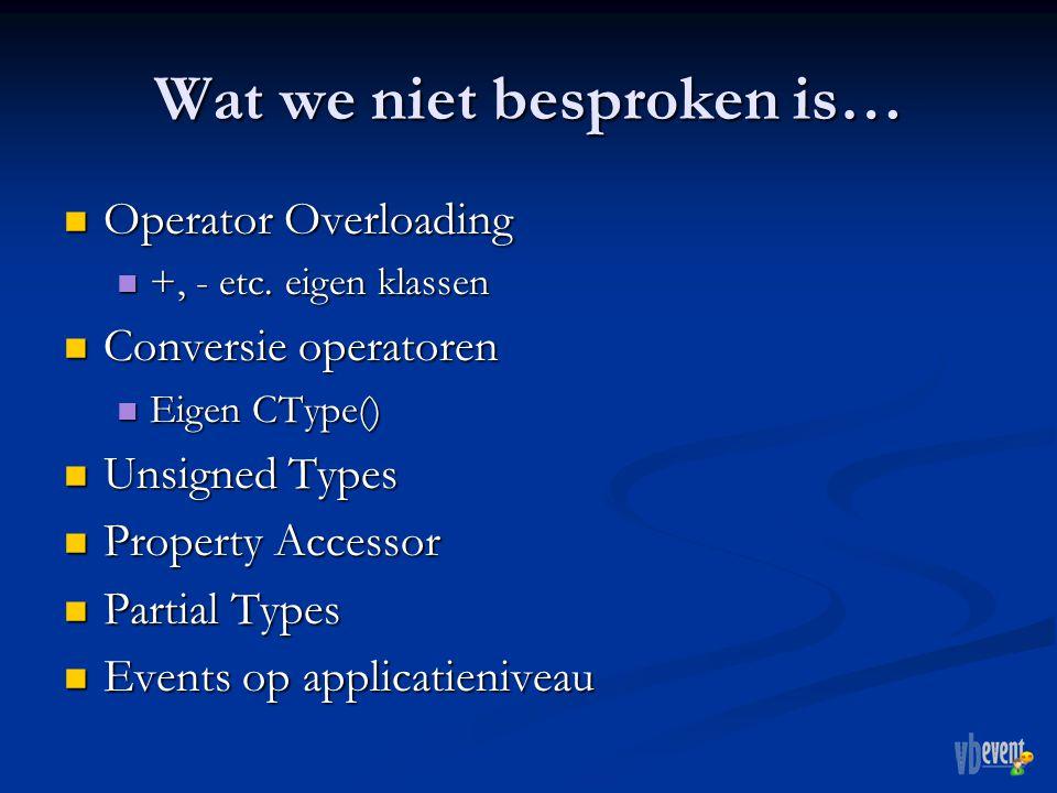 Wat we niet besproken is… Operator Overloading Operator Overloading +, - etc.
