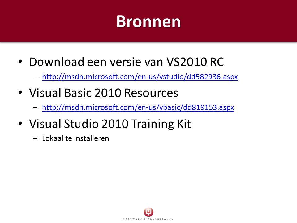 BronnenBronnen Download een versie van VS2010 RC – http://msdn.microsoft.com/en-us/vstudio/dd582936.aspx http://msdn.microsoft.com/en-us/vstudio/dd582936.aspx Visual Basic 2010 Resources – http://msdn.microsoft.com/en-us/vbasic/dd819153.aspx http://msdn.microsoft.com/en-us/vbasic/dd819153.aspx Visual Studio 2010 Training Kit – Lokaal te installeren