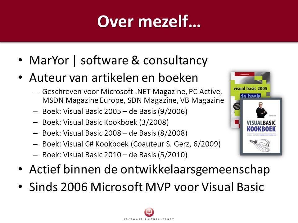 Over mezelf… MarYor | software & consultancy Auteur van artikelen en boeken – Geschreven voor Microsoft.NET Magazine, PC Active, MSDN Magazine Europe, SDN Magazine, VB Magazine – Boek: Visual Basic 2005 – de Basis (9/2006) – Boek: Visual Basic Kookboek (3/2008) – Boek: Visual Basic 2008 – de Basis (8/2008) – Boek: Visual C# Kookboek (Coauteur S.