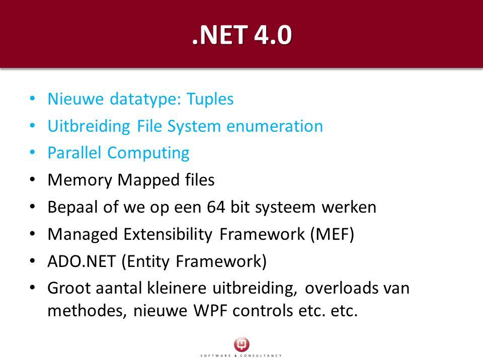 .NET 4.0 Nieuwe datatype: Tuples Uitbreiding File System enumeration Parallel Computing Memory Mapped files Bepaal of we op een 64 bit systeem werken Managed Extensibility Framework (MEF) ADO.NET (Entity Framework) Groot aantal kleinere uitbreiding, overloads van methodes, nieuwe WPF controls etc.