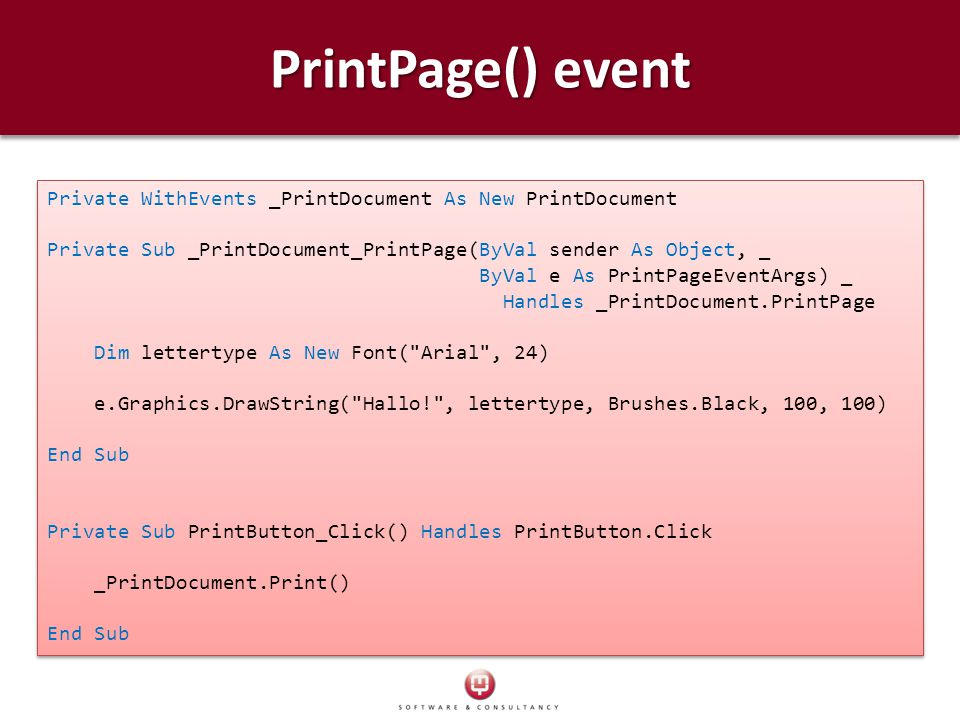 PrintPage() event Private WithEvents _PrintDocument As New PrintDocument Private Sub _PrintDocument_PrintPage(ByVal sender As Object, _ ByVal e As Pri
