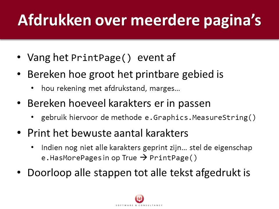 Afdrukken over meerdere pagina's Vang het PrintPage() event af Bereken hoe groot het printbare gebied is hou rekening met afdrukstand, marges… Bereken