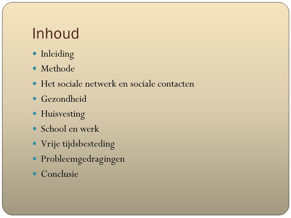 Inhoud Inleiding Methode Het sociale netwerk en sociale contacten Gezondheid Huisvesting School en werk Vrije tijdsbesteding Probleemgedragingen Concl