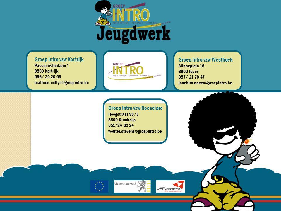 Groep Intro vzw Kortrijk Passionistenlaan 1 8500 Kortrijk 056/ 20 20 05 mathieu.cottyn@groepintro.be Groep Intro vzw Westhoek Minneplein 16 8900 Ieper 057/ 21 70 47 joachim.aneca@groepintro.be Groep Intro vzw Roeselare Hoogstraat 98/3 8800 Rumbeke 051/24 62 24 wouter.stevens@groepintro.be