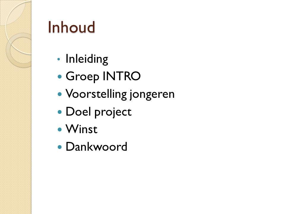 Inhoud Inleiding Groep INTRO Voorstelling jongeren Doel project Winst Dankwoord