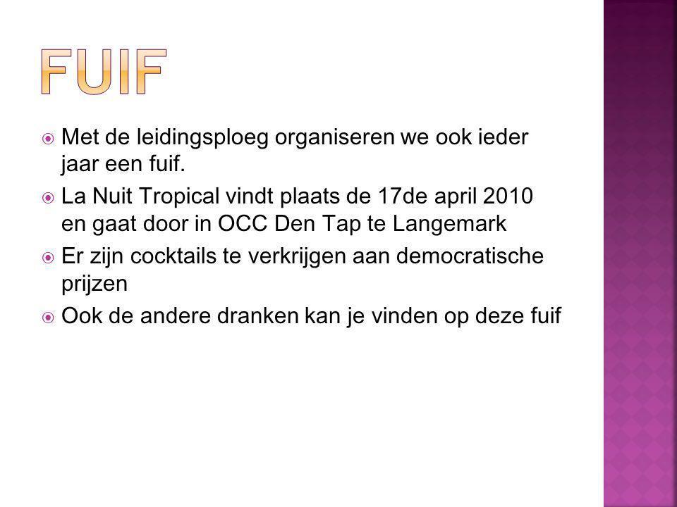  Met de leidingsploeg organiseren we ook ieder jaar een fuif.  La Nuit Tropical vindt plaats de 17de april 2010 en gaat door in OCC Den Tap te Lange