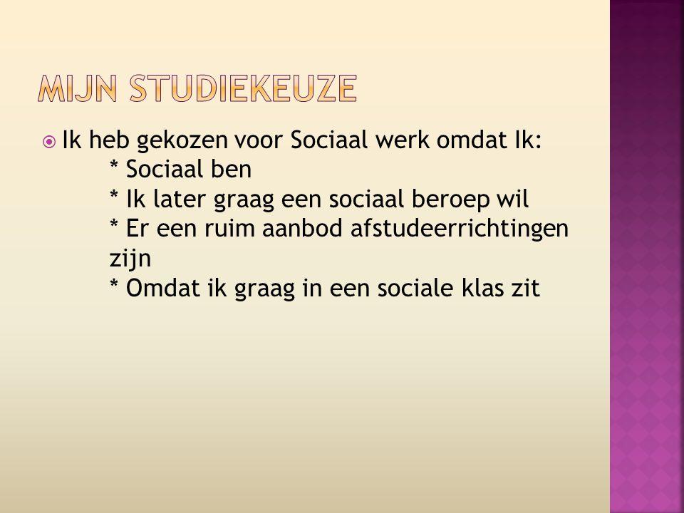  Ik heb gekozen voor Sociaal werk omdat Ik: * Sociaal ben * Ik later graag een sociaal beroep wil * Er een ruim aanbod afstudeerrichtingen zijn * Omd
