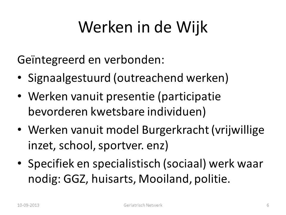 Werken in de Wijk Geïntegreerd en verbonden: Signaalgestuurd (outreachend werken) Werken vanuit presentie (participatie bevorderen kwetsbare individue
