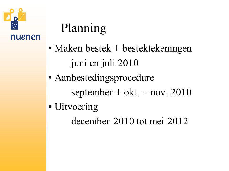 Planning Maken bestek + bestektekeningen juni en juli 2010 Aanbestedingsprocedure september + okt. + nov. 2010 Uitvoering december 2010 tot mei 2012