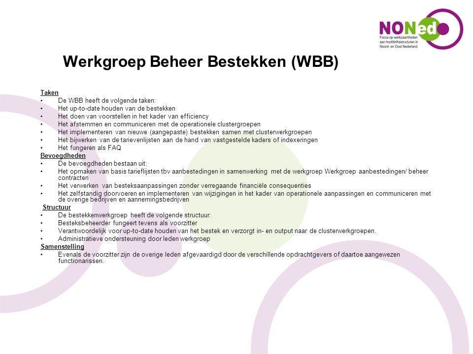 Werkgroep Beheer Bestekken (WBB) Taken De WBB heeft de volgende taken: Het up-to-date houden van de bestekken Het doen van voorstellen in het kader va