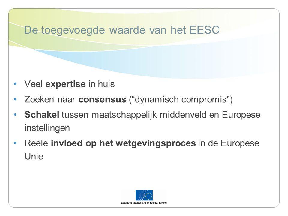 De toegevoegde waarde van het EESC Veel expertise in huis Zoeken naar consensus ( dynamisch compromis ) Schakel tussen maatschappelijk middenveld en Europese instellingen Reële invloed op het wetgevingsproces in de Europese Unie